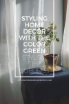 Styling Home Decor with the Color Green | Style and the Suburbs