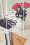 10 Ways to Declutter Your Home Now | Style & the Suburbs