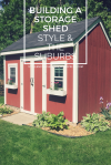 Building a Storage Shed | Style & the Suburbs