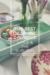 The Best of Spring Roundup | Style & the Suburbs