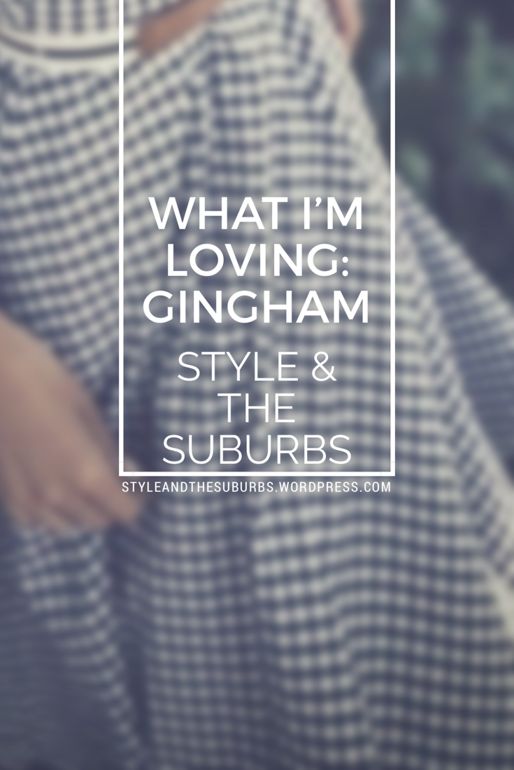 What I'm Loving: Gingham Fashion Trends | Style & the Suburbs