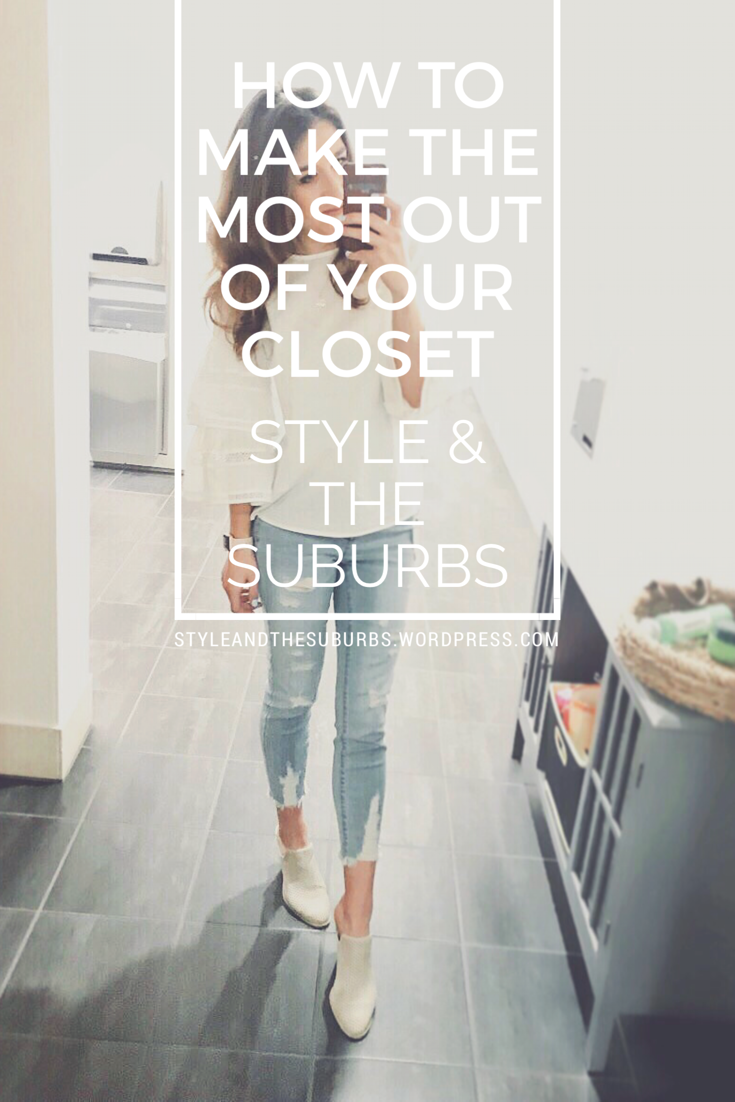 How to Make the Most out of Your Closet | Style & The Suburbs
