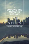 6 Empowering Morning Rituals | Style & the Suburbs