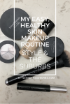My Easy, Healthy Skin Makeup Routine | Style & the Suburbs