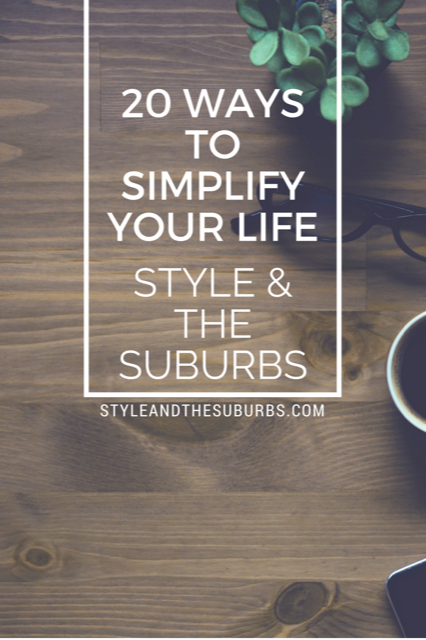20 Ways to Simplify Your LIfe | Style & the Suburbs